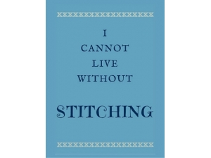 2015 - I Cannot Live Without Stitching