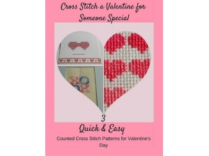 2016 - Cross Stitch a Valentine for Someone Special - 3 Quick and Easy Patterns