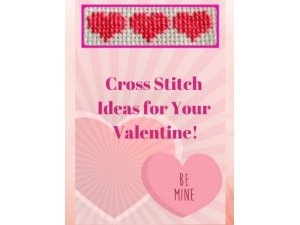 2019 - Cross Stitch Ideas for Your Valentine!
