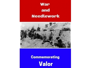 2016 - War and Needlework - Commemorating Valor